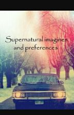 Supernatural imagines and preferences  by colorfullkpop2