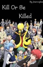 Kill Or Be Killed {Assassination Classroom X Reader} by Jmarcogliese