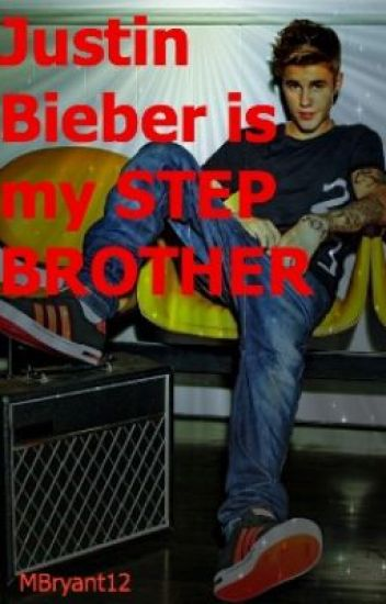 Justin Bieber is my Step Brother. (A Justin Bieber love story)