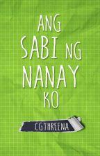 Ang sabi ng Nanay ko (One Shot) by cgthreena