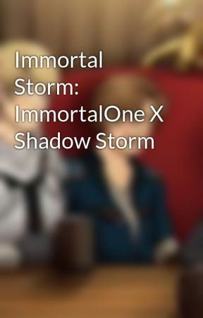 Immortal Storm: ImmortalOne X Shadow Storm by TheImmortalOne280