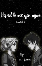 Hoped to see you again (Percabeth AU) by eternally_here