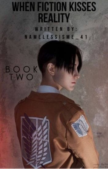 When Fiction Kisses Reality | Book Two| Levi Ackerman
