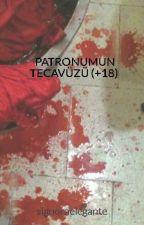 PATRONUMUN TECAVÜZÜ (+18)  by signoraelegante