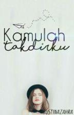 KAMULAH TAKDIRKU (Sudah Tamat Dan Sudah Dihapus) by Cerita_RZ
