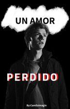 Un Amor Perdido [Newt Y Tu] (TERMINADA) by camilaimagin