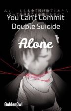 You Can't Commit Double Suicide Alone by Golden0wl
