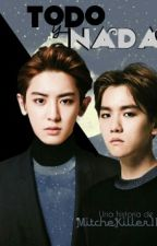 Todo y Nada || ChanBaek by Mitchekiller117