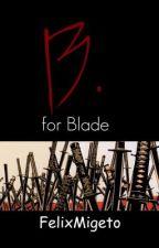 B. for Blade by SleepingwithVertigo