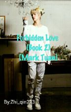 Forbidden Love (Book 2)[Mark Tuan] by Zhi_qin223