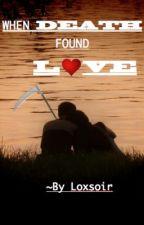 When Death Found Love by Loxsoir