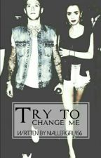 Try To Change Me  by NiallerGirl456