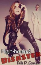 High-heeled disaster (secuela - editando) by ELDbooks