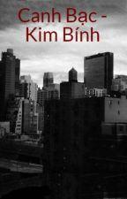 [HOÀN] Canh Bạc - Kim Bính by Kunbeuuu