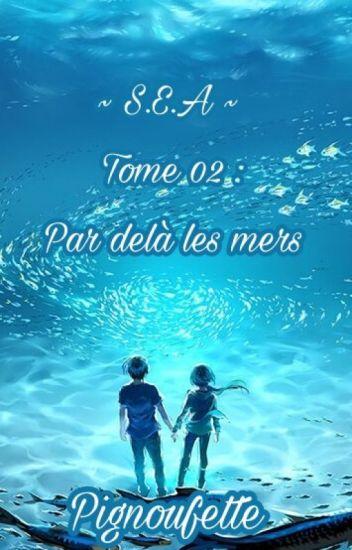 S.E.A - Tome 02 : Par delà les mers