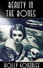 Beauty In The Bones: Season 2 by Holly_Gonzalez