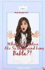 What If Mainlove Ako Sa Bestfriend Kong Bakla? by GorgeousAllyane