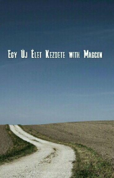 Egy Új Élet Kezdete With Magcon《B.G.》