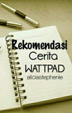 Rekomendasi Cerita WATTPAD by aliciastephenie