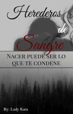 Herederos de Sangre by LadyKara00