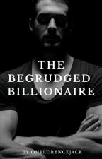 The Begrudged Billionaire #Book3 (ON HOLD) by ohflorencejack