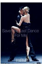 Save The Last Dance For Me [SLOW UPDATES] by IraBVB