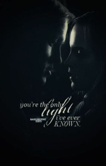 You're the only light I've ever known.