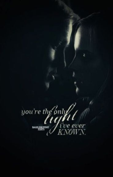 You're the only light I've ever know.