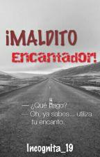 ¡Maldito Encantador!  by Incognita_19