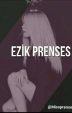 EZİK PRENSES  by Missprensess