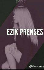 EZİK PRENSES  by Missprensess