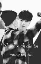 [Longfic Hoehwan] Thanh xuân của tôi mang tên em  by Seul_Hee