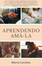Aprendendo Amá-la (EM PAUSA) by Marciamcl