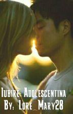 Iubire Adolescentina by Lore_Mary28