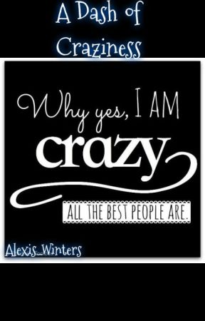 A Dash of Craziness by Alexis_Winters