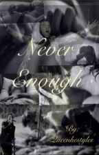 Never Enough (H.S) by lovmyharry