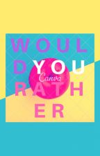 Would You Rather?(when you're bored) by fictiouslife