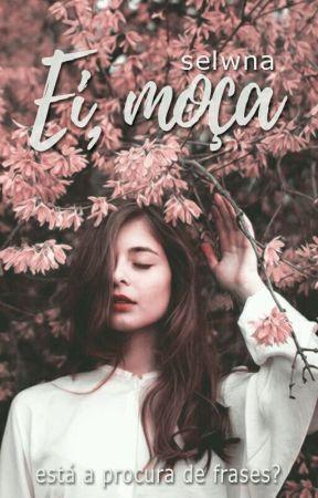 Ei, Moça  by selwna