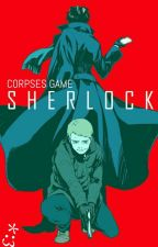 Corpses Game (Sherlock BBC Fanfic) by nuitchat