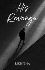 His Revenge  by likhitha9