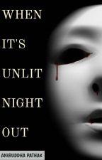 When It's Unlit Night Out #Wattys2016 by aniruddhapathak