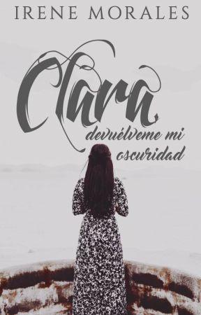 Clara, devuélveme mi oscuridad by Diella7