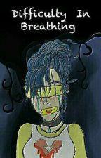 Difficulty In Breathing  by fanboyem