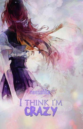 """I Think I'm Crazy (2º Parte """"Must Be Crazy"""")"""