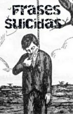 Frases Suicidas  by ElDiarioDeUnJoven