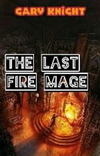 The Last Fire Mage  by GaryKnight3