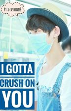I Gotta Crush On You 《Ding Cheng Xin》SLOW UPDATE by dcxshinn8