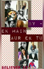 Ek Main Aur Ek Tu (Slow Update) by Believer_13