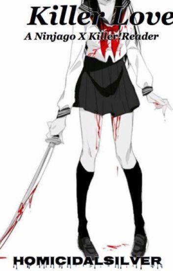 Killer Love (Ninjago X Killer!Reader)
