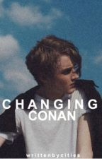 Changing Conan  ✔️ by Rooftopcities-